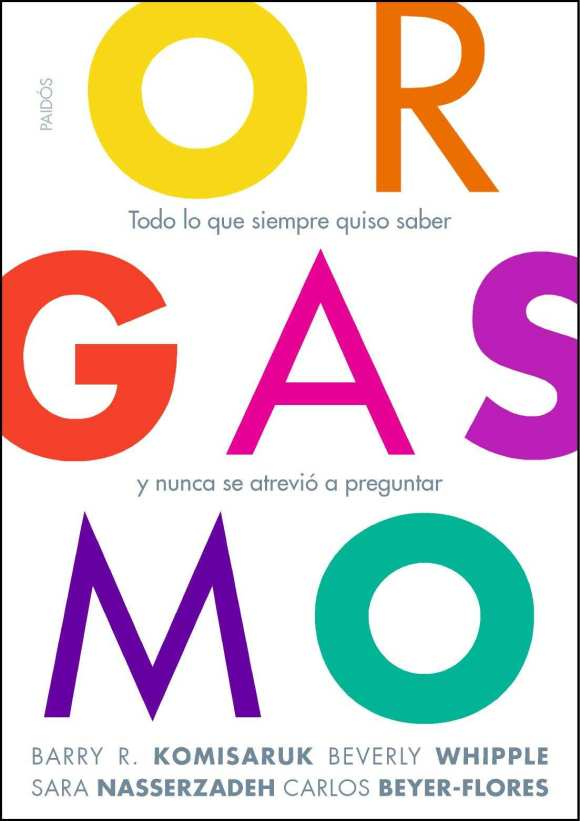 """""""Orgasmo. Todo lo que siempre quiso saber y nunca se atrevió a preguntar"""", de editorial Paidós."""